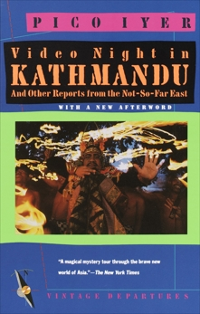 Video Night in Kathmandu: And Other Reports from the Not-So-Far East