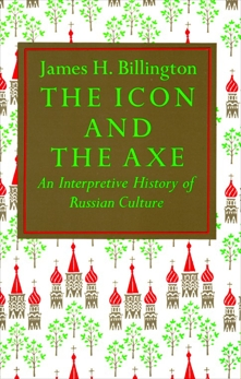 The Icon and Axe: An Interpretative History of Russian Culture, Billington, James