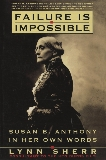 Failure Is Impossible: Susan B. Anthony in Her Own Words, Sherr, Lynn