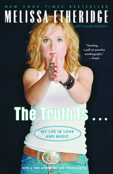The Truth Is . . .: My Life in Love and Music, Morton, Laura & Etheridge, Melissa