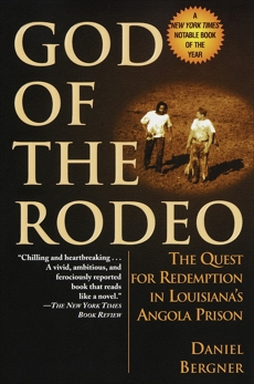 God of the Rodeo: The Quest for Redemption in Louisiana's Angola Prison, Bergner, Daniel
