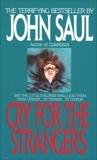 Cry for the Strangers: A Novel, Saul, John