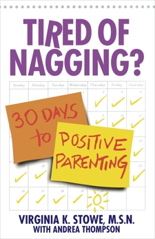 Tired of Nagging?: 30 Days to Positive Parenting, Stowe, Virginia