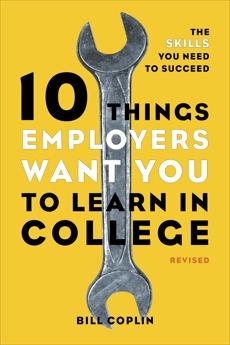 10 Things Employers Want You to Learn in College, Revised: The Skills You Need to Succeed, Coplin, Bill