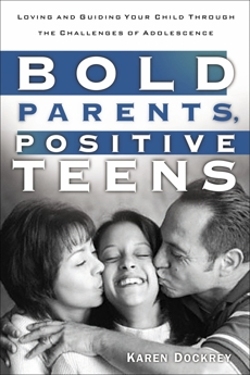 Bold Parents, Positive Teens: Loving and Guiding Your Child Through the Challenges of Adolescence, Dockrey, Karen