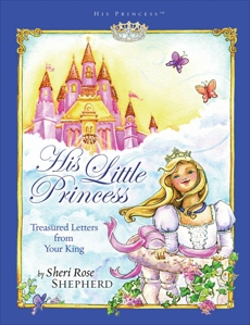 His Little Princess: Treasured Letters from Your King A Devotional for Children, Shepherd, Sheri Rose
