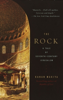 The Rock: A Tale of Seventh-Century Jerusalem, Makiya, Kanan