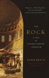 The Rock: A Tale of Seventh-Century Jerusalem, Makiya, Kanan