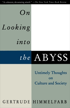 On Looking Into the Abyss: Untimely Thoughts on Culture and Society, Himmelfarb, Gertrude