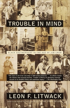 Trouble in Mind: Black Southerners in the Age of Jim Crow, Litwack, Leon F.