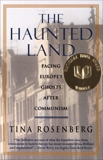 The Haunted Land: Facing Europe's Ghosts After Communism, Rosenberg, Tina