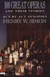 100 Great Operas And Their Stories: Act-By-Act Synopses, Simon, Henry W.