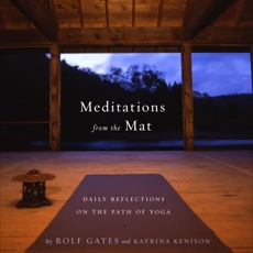 Meditations from the Mat: Daily Reflections on the Path of Yoga, Gates, Rolf & Gates, Rolf & Kenison, Katrina