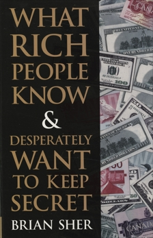 What Rich People Know & Desperately Want to Keep Secret, Sher, Brian