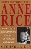 Conversations with Anne Rice: An Intimate, Enlightening Portrait of Her Life and Work, Riley, Michael
