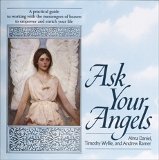 Ask Your Angels: A Practical Guide to Working with the Messengers of Heaven to Empower and Enrich Your Life, Daniel, Alma & Wyllie, Timothy & Ramer, Andrew