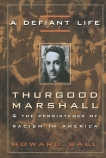 A Defiant Life: Thurgood Marshall and the Persistence of Racism in America, Ball, Howard