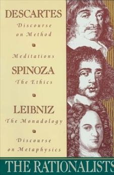 The Rationalists: Descartes: Discourse on Method & Meditations; Spinoza: Ethics; Leibniz: Monadolo gy & Discourse on Metaphysics, Spinoza, Benedict de & Leibniz, Gottfried Wilhelm Vo & Descartes, Rene