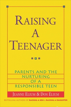 Raising a Teenager: Parents and the Nurturing of a Responsible Teen, Elium, Jeanne & Elium, Jeanne & Elium, Don