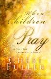 When Children Pray: Teaching Your Kids to Pray with Power, Fuller, Cheri