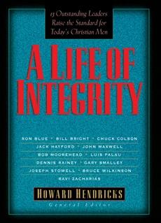 A Life of Integrity: 13 Outstanding Leaders Raise the Standard for Today's Christian Men, Hendricks, Howard