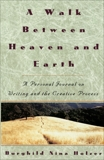 A Walk Between Heaven and Earth: A Personal Journal on Writing and the Creative Process, Holzer, Burghild Nina