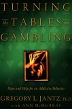 Turning the Tables on Gambling: Hope and Help for Addictive Behavior, Jantz, Gregory L.