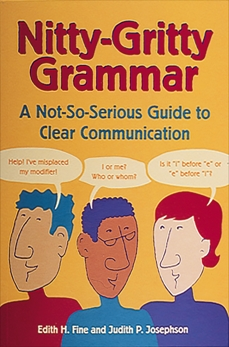 Nitty-Gritty Grammar: A Not-So-Serious Guide to Clear Communication, Josephson, Judith Pinkerton & Fine, Edith Hope