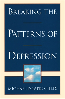 Breaking the Patterns of Depression, Yapko, Michael D.