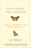 Four Wings and a Prayer: Caught in the Mystery of the Monarch Butterfly, Halpern, Sue