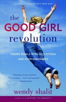 The Good Girl Revolution: Young Rebels with Self-Esteem and High Standards, Shalit, Wendy