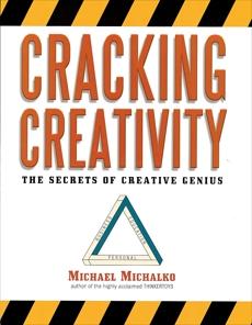 Cracking Creativity: The Secrets of Creative Genius, Michalko, Michael