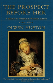 The Prospect Before Her: A History of Women in Western Europe, 1500 - 1800, Hufton, Olwen