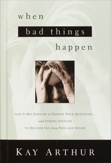 When Bad Things Happen: God Is Big Enough to Handle Your Questions . . . And Strong Enough to Deliver You from Pain and Doubt, Arthur, Kay