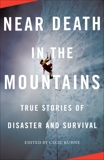 Near Death in the Mountains: True Stories of Disaster and Survival,