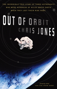 Out of Orbit: The Incredible True Story of Three Astronauts Who Were Hundreds of Miles Above E arth When They Lost Their Ride Home, Jones, Chris
