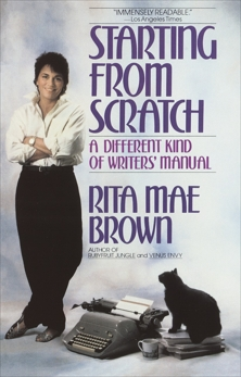 Starting from Scratch: A Different Kind of Writers' Manual, Brown, Rita Mae