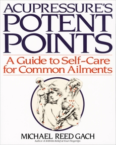 Acupressure's Potent Points: A Guide to Self-Care for Common Ailments, Gach, Michael Reed