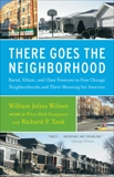 There Goes the Neighborhood: Racial, Ethnic, and Class Tensions in Four Chicago Neighborhoods and Their Meani ng for America, Wilson, William Julius & Taub, Richard P.