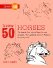 Draw 50 Horses: The Step-by-Step Way to Draw Broncos, Arabians, Thoroughbreds, Dancers, Prancers, and Many More..., Ames, Lee J.