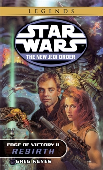 Rebirth: Star Wars Legends (The New Jedi Order: Edge of Victory, Book II), Keyes, Greg