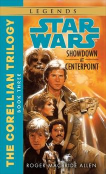 Showdown at Centerpoint: Star Wars Legends (The Corellian Trilogy), Allen, Roger MacBride