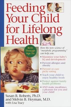 Feeding Your Child for Lifelong Health: Birth Through Age Six, Roberts, Susan & Heyman, Melvin B. & Roberts, Susan
