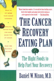 The Cancer Recovery Eating Plan: The Right Foods to Help Fuel Your Recovery, Nixon, Daniel W.