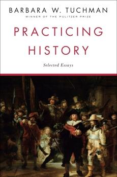 Practicing History: Selected Essays, Tuchman, Barbara W.