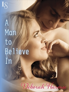 A Man to Believe In: A Loveswept Classic Romance, Harmse, Deborah