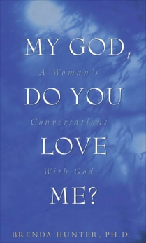 My God, Do You Love Me?: A Woman's Conversations with God, Hunter, Brenda