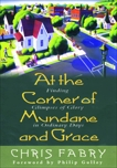 At the Corner of Mundane and Grace: Finding Glimpses of Glory in Ordinary Days, Fabry, Christopher H.