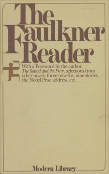 The Faulkner Reader: The Sound and the Fury, Selections from Other Novels, Three Novellas, Nine Stories, The Nobel Prize Address, etc., Faulkner, William