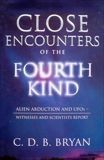 Close Encounters Of The Fourth Kind: Alien Abduction, UFOs, and the Conference at M.I.T., Bryan, C.D.B.